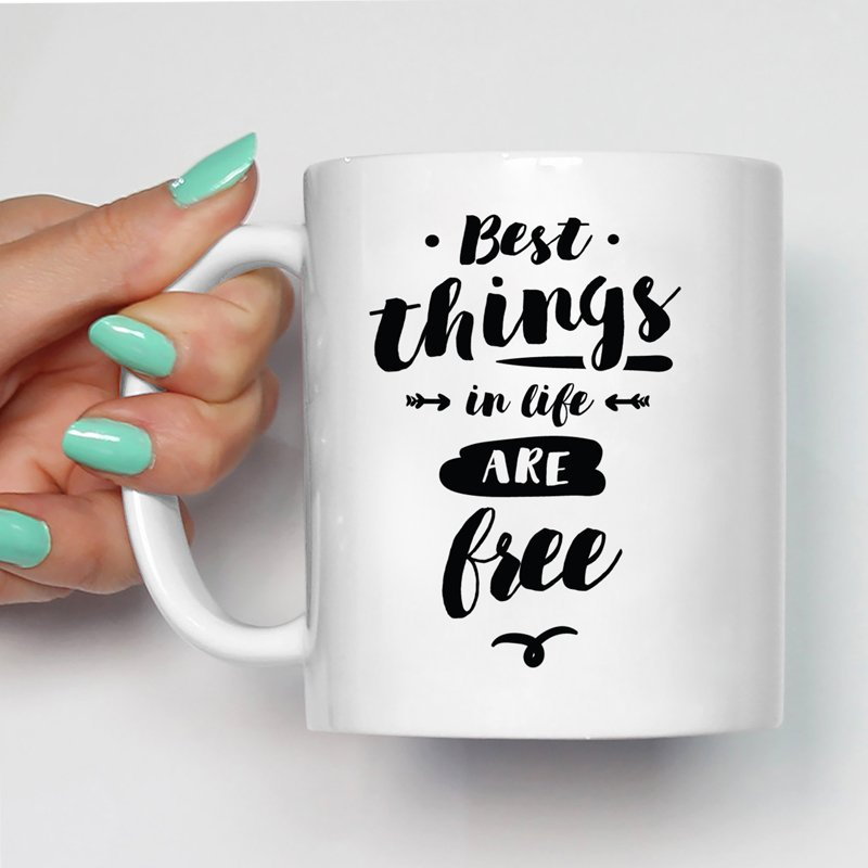 Motivational/ Inspirational Quotes Best Things In Life Are Free Printed Ceramic Coffee Mugs